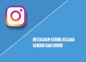 instagram keluar sendiri dan sering error