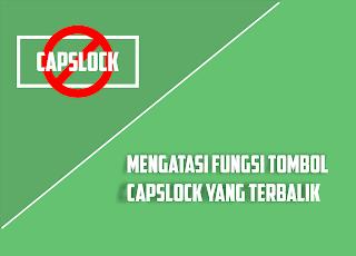 mengatasi fungsi capslock terbalik