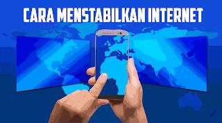 cara stabilkan koneksi internet