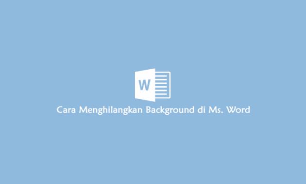 cara menghilangkan warna background di microsoft word
