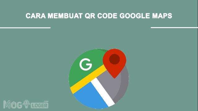 cara membuat dan scan qr code google maps