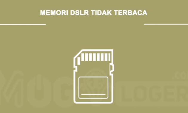 Penyebab Kartu Memori DSLR Tidak Terbaca