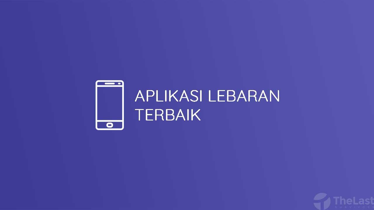 Aplikasi Lebaran Terbaik