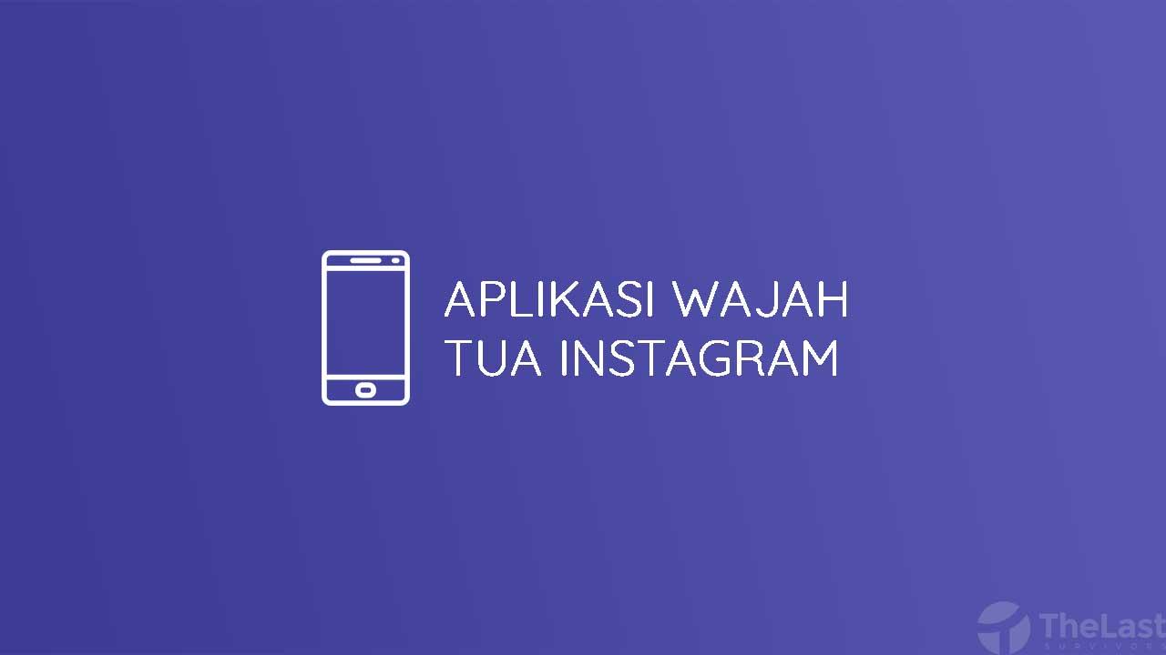Aplikasi Wajah Tua Instagram