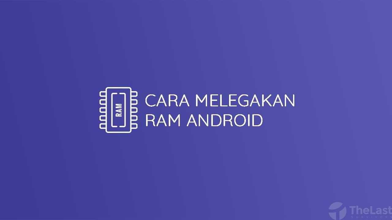 Cara Melegakan Ram Android