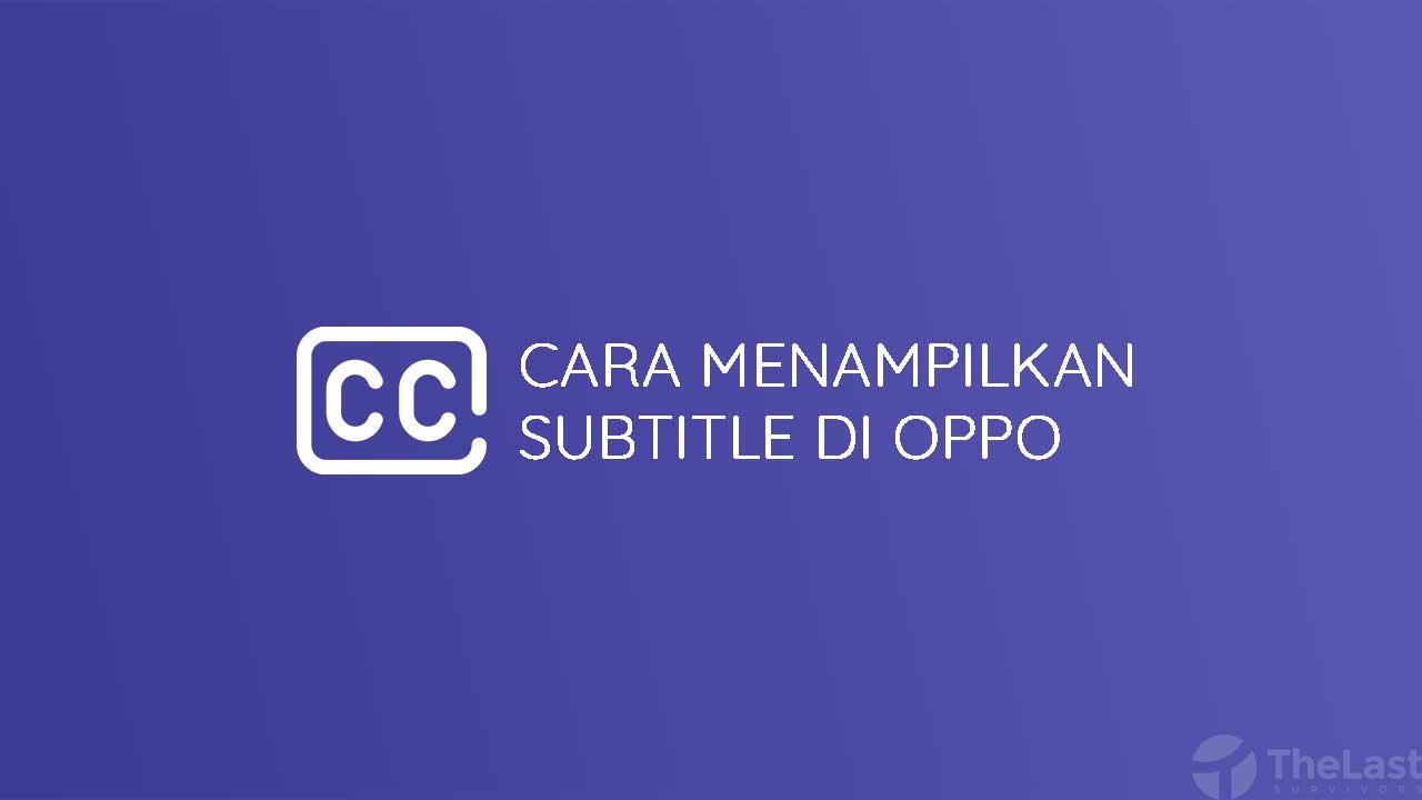 Cara Menampilkan Subtitle Di Oppo