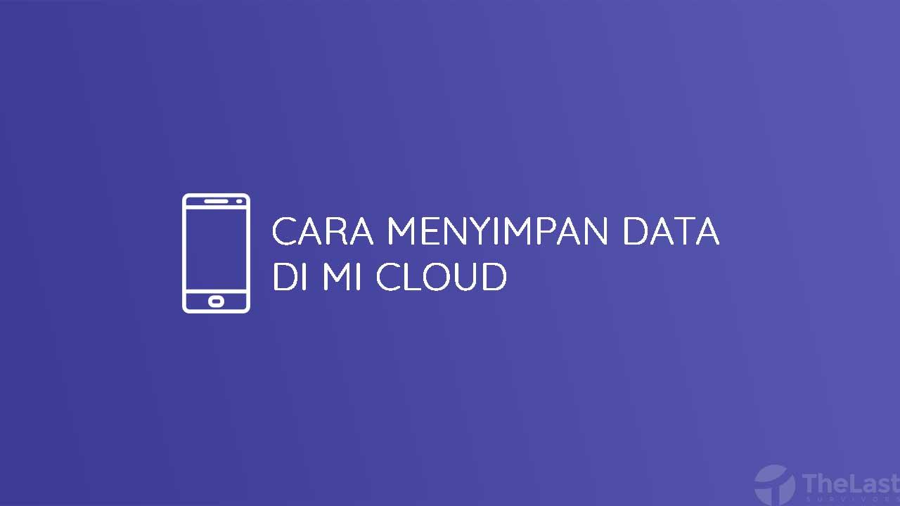 Cara Menyimpan Data Di Mi Cloud