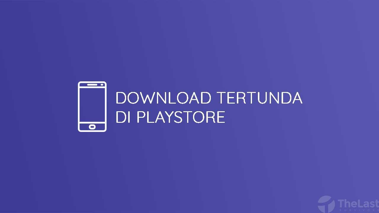 Download Tertunda Di Playstore