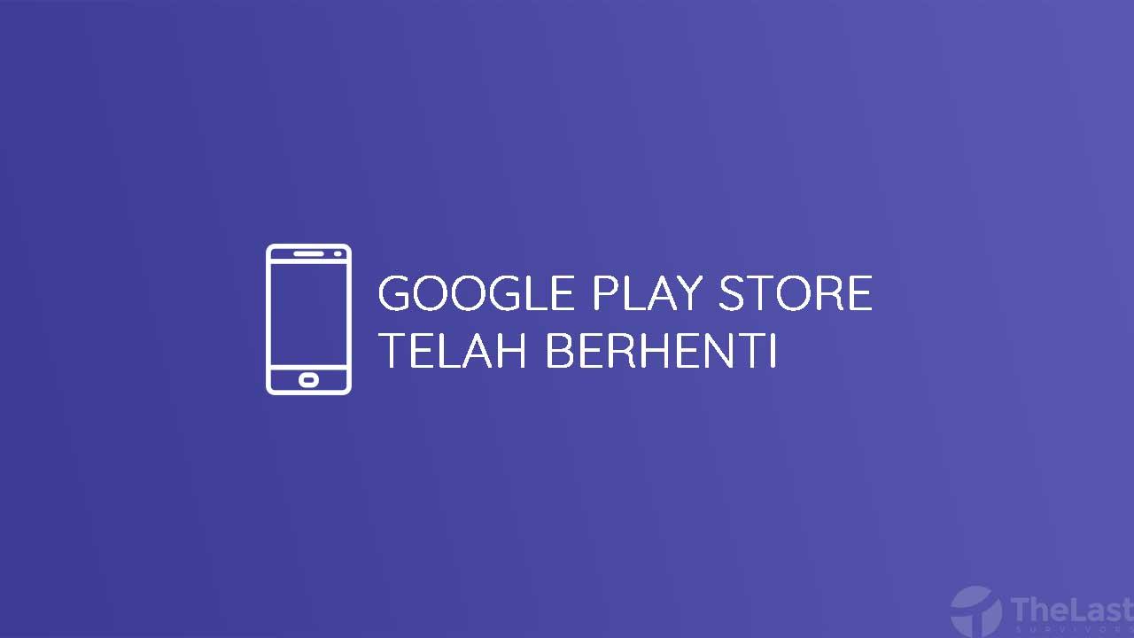 Google Play Store Telah Berhenti