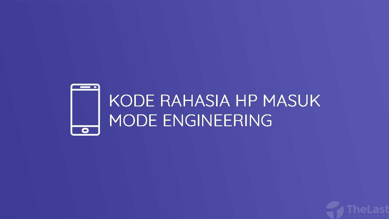 Kode Rahasia Hp Masuk Mode Engineering
