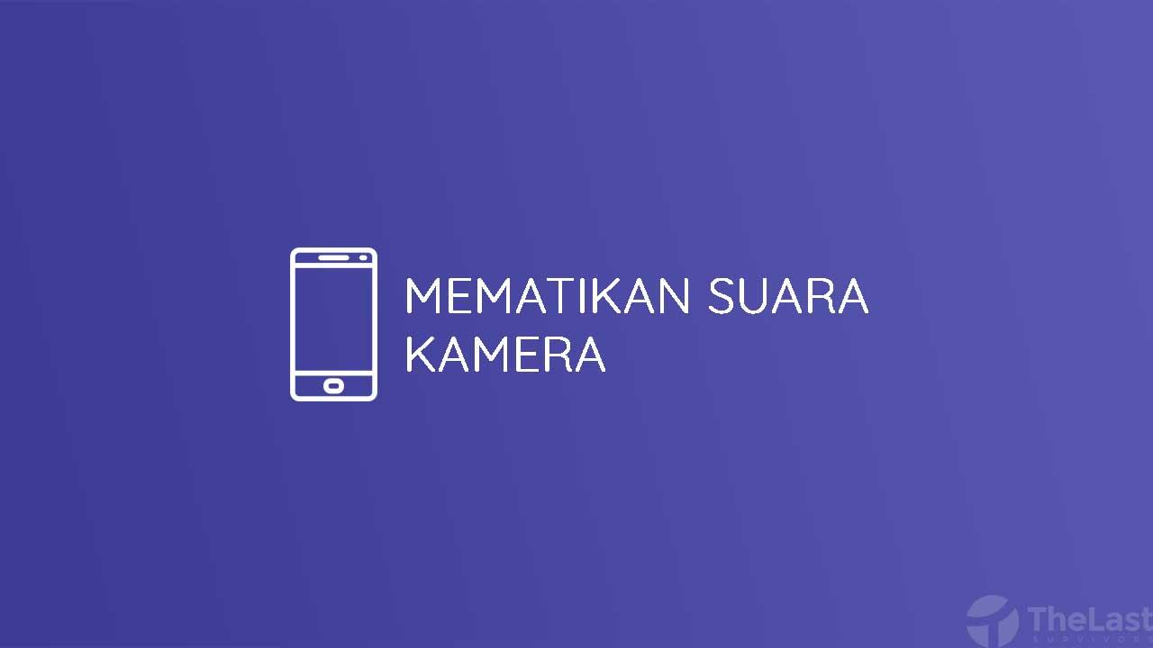 Mematikan Suara Kamera