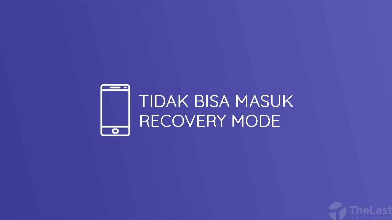 Tidak Bisa Masuk Recovery Mode