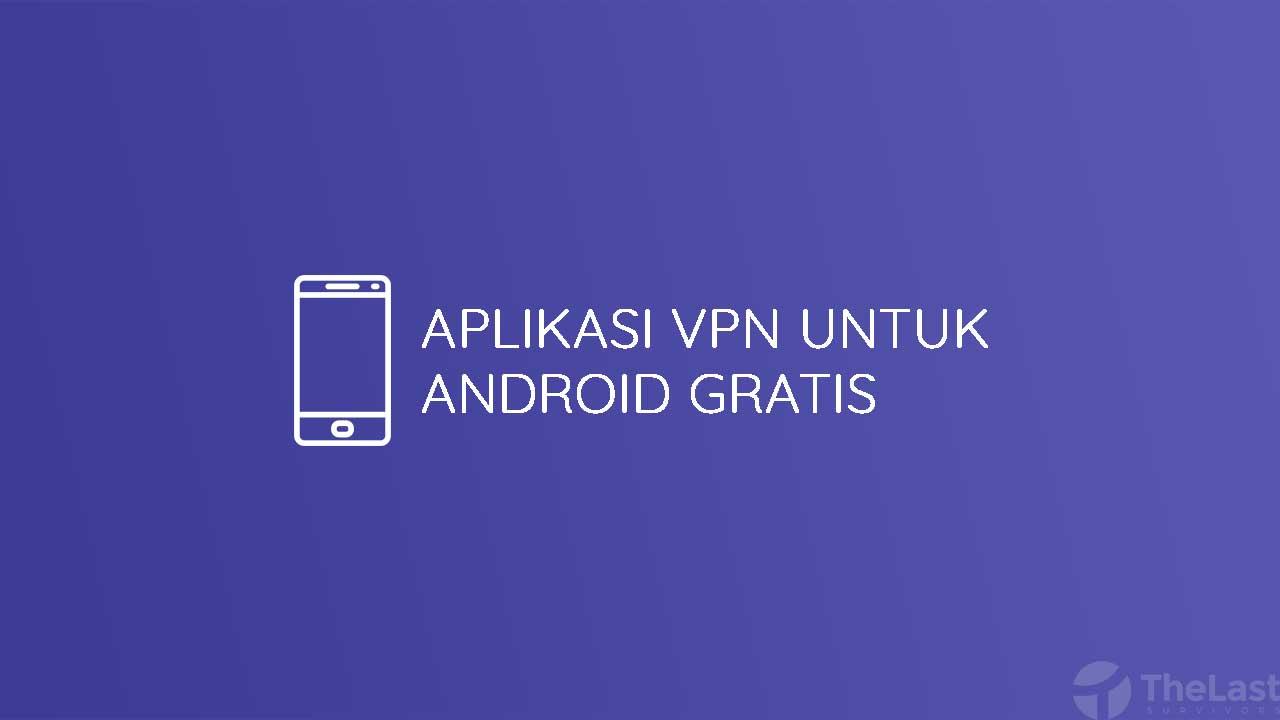 Aplikasi Vpn Untuk Android Gratis