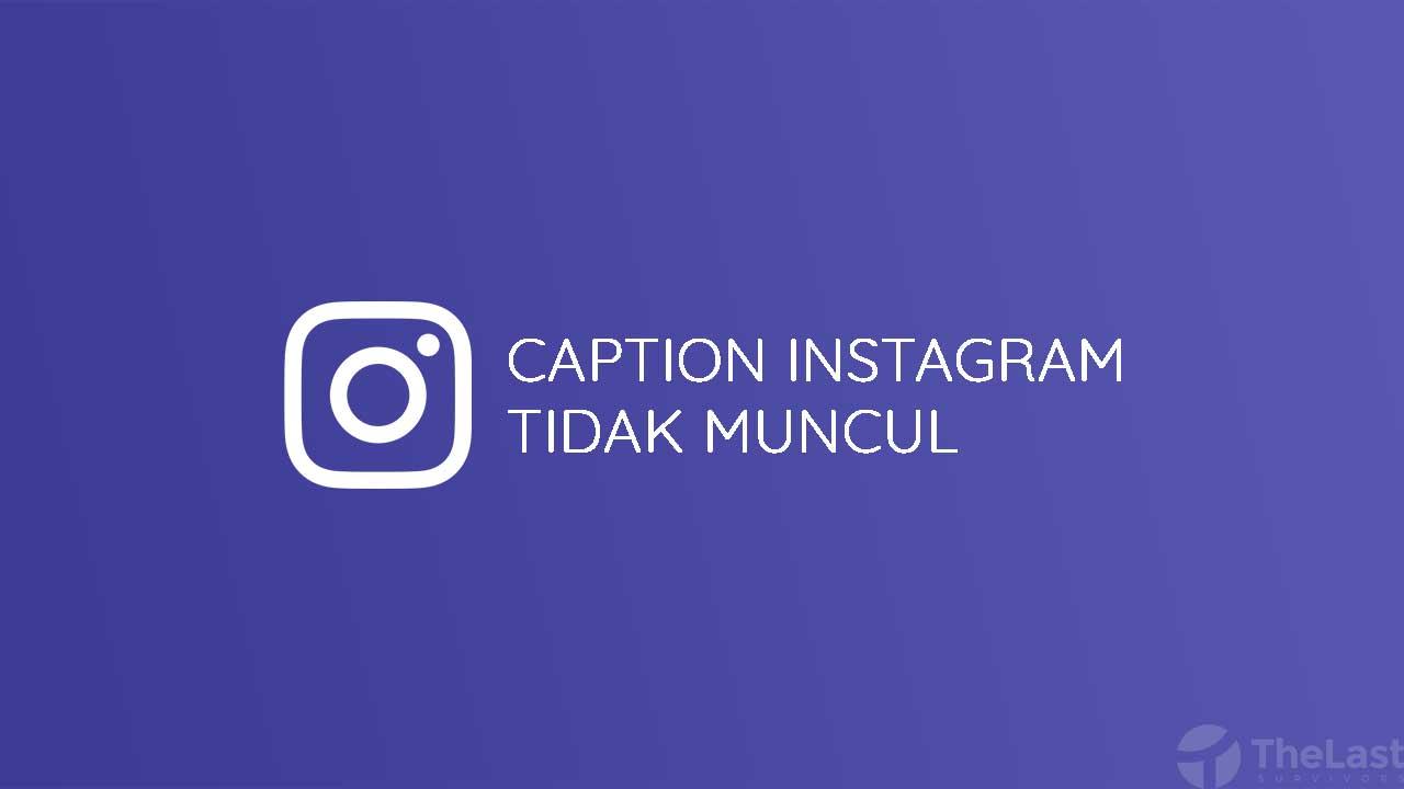 Caption Instagram Tidak Muncul