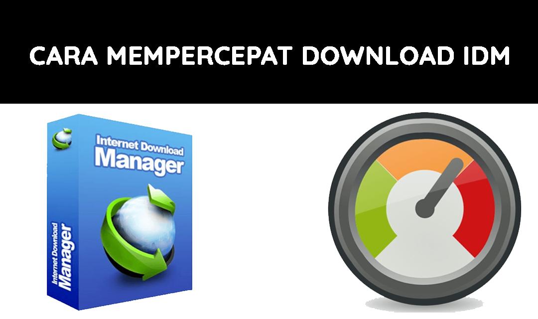 cara meningkatkan kecepatan download IDM