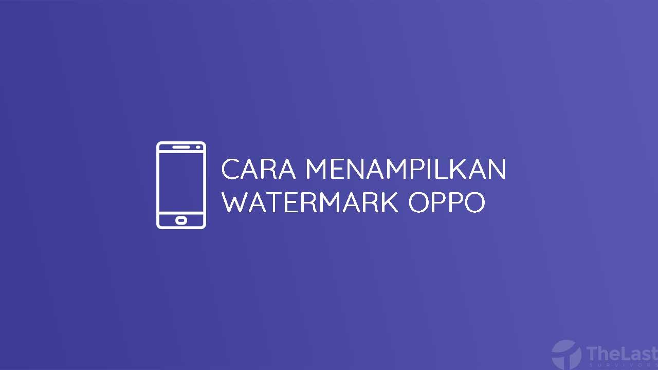 Cara Menampilkan Watermark Hp Oppo