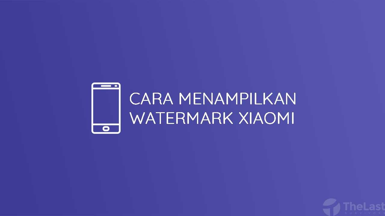Cara Menampilkan Watermark Xiaomi