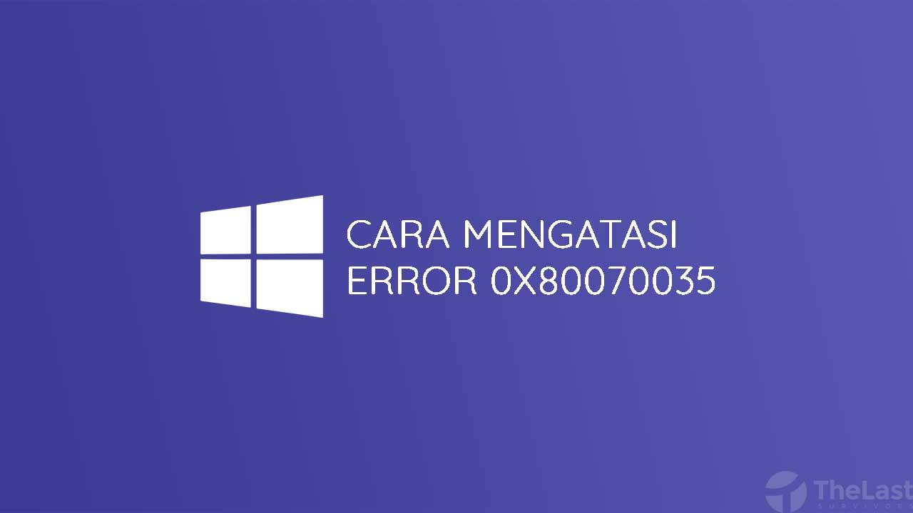Cara Mengatasi Error 0x80070035