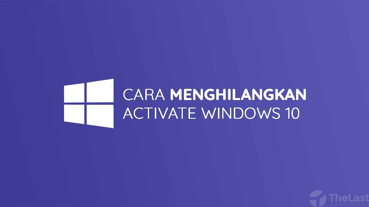 cara menghilangkan tulisan activate windows 10