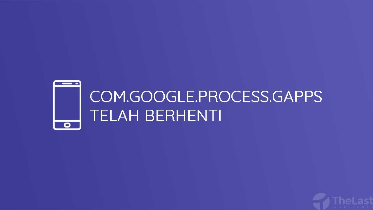 Com.google.process.gapps Telah Berhenti