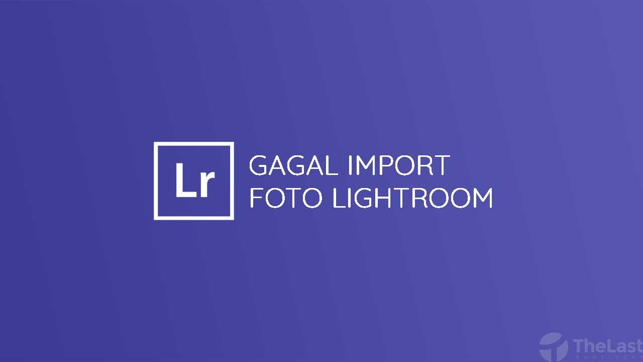 gagal import foto lightroom