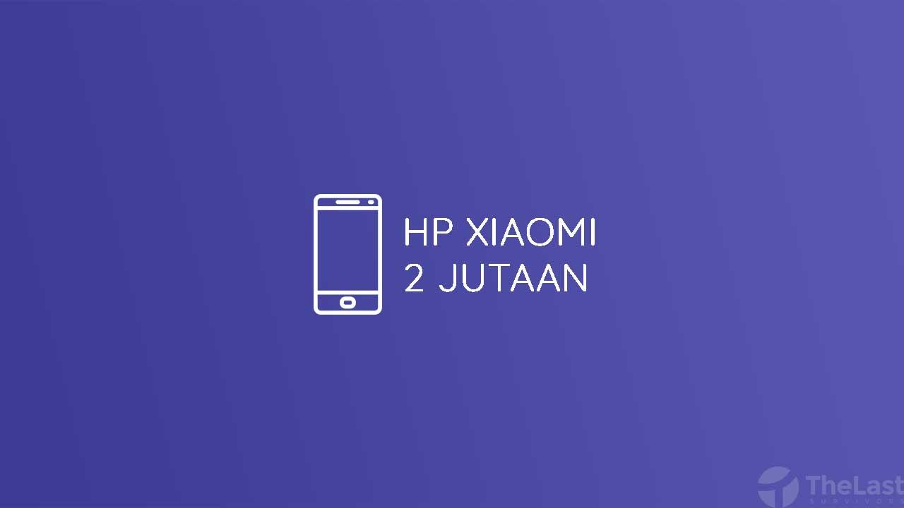 Hp Xiaomi 2 Jutaan
