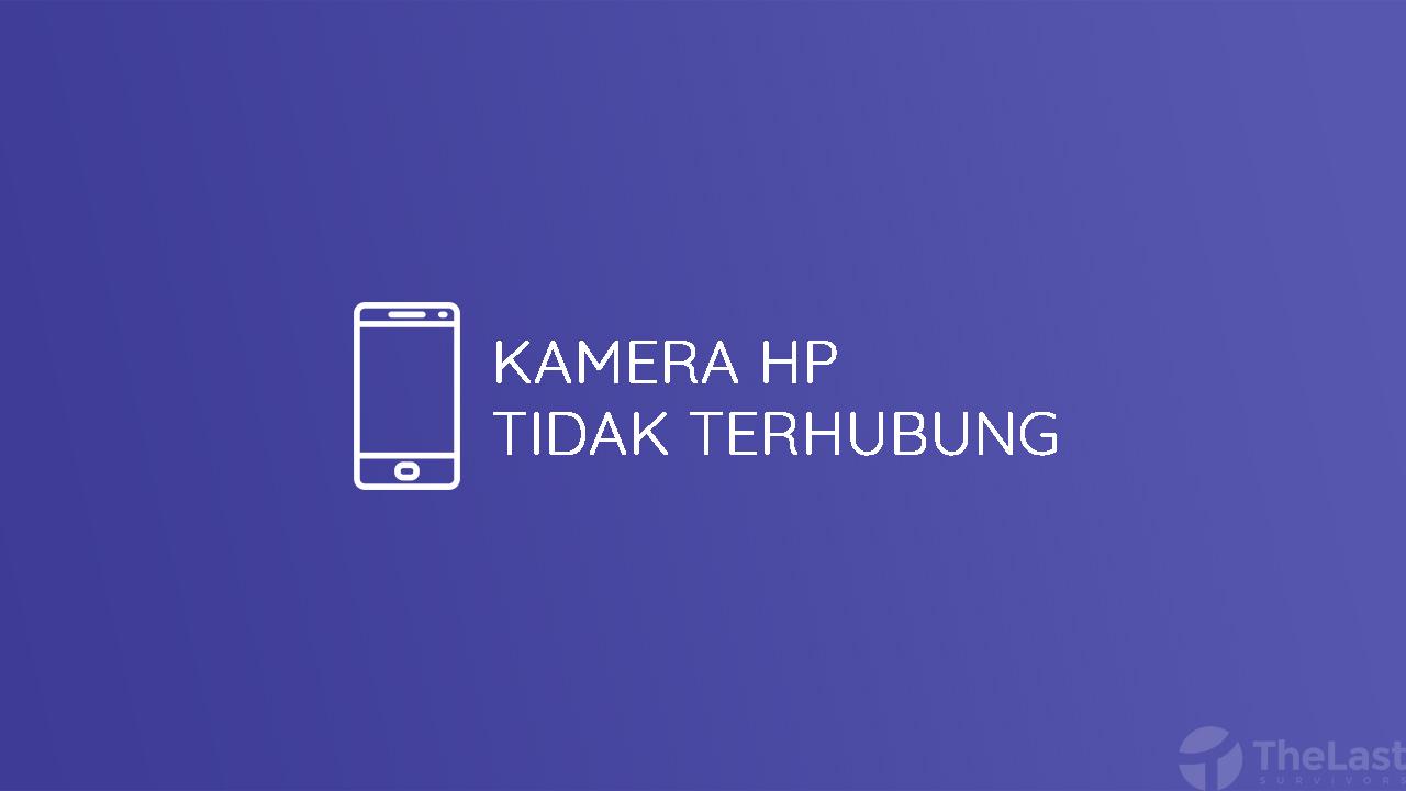 kamera hp tidak terhubung