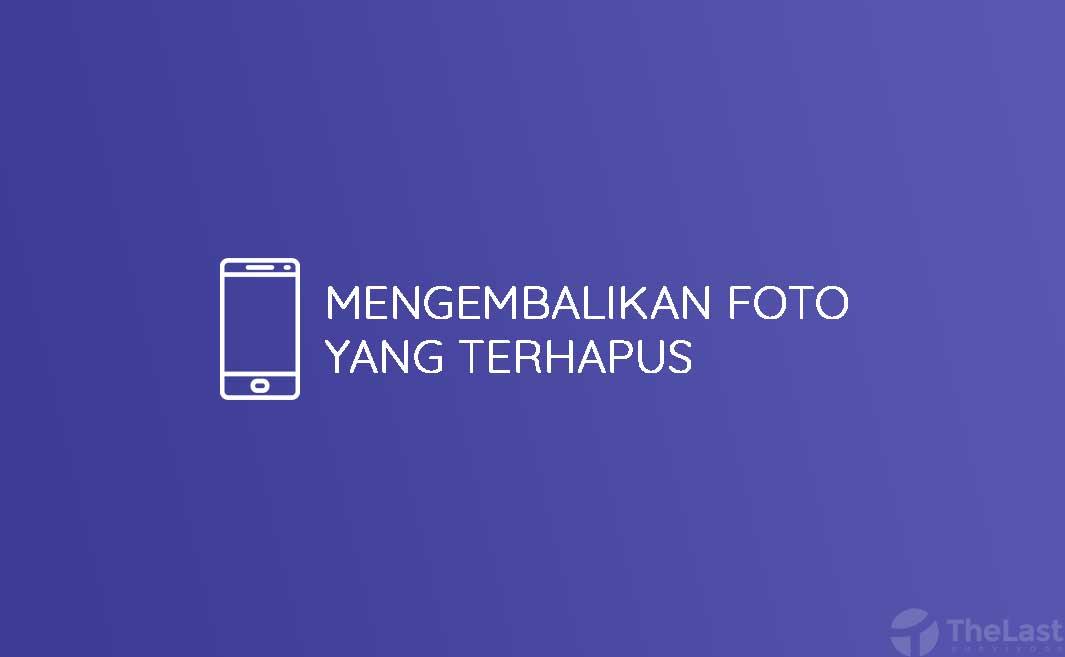 cara mengembalikan file foto yang terhapus