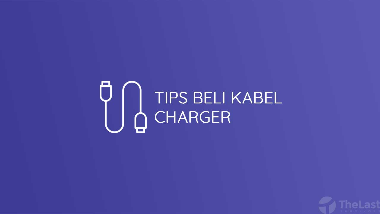 Tips Beli Kabel Charger