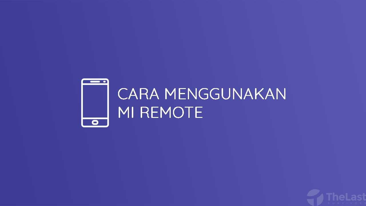 Cara Menggunakan Mi Remote