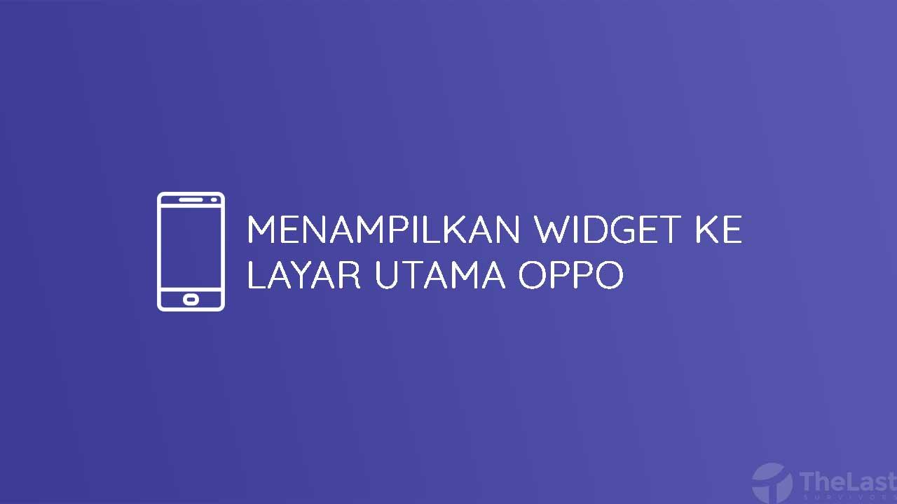 Menampilkan Widget Ke Layar Utama Oppo