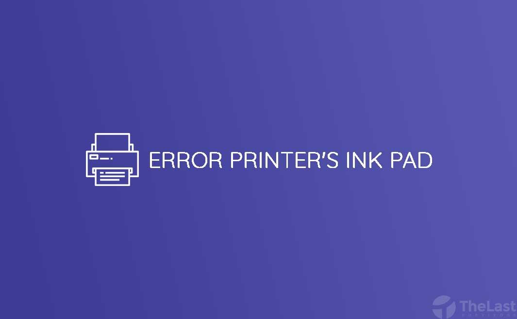 Cara mengatasi printer ink pad end of service life