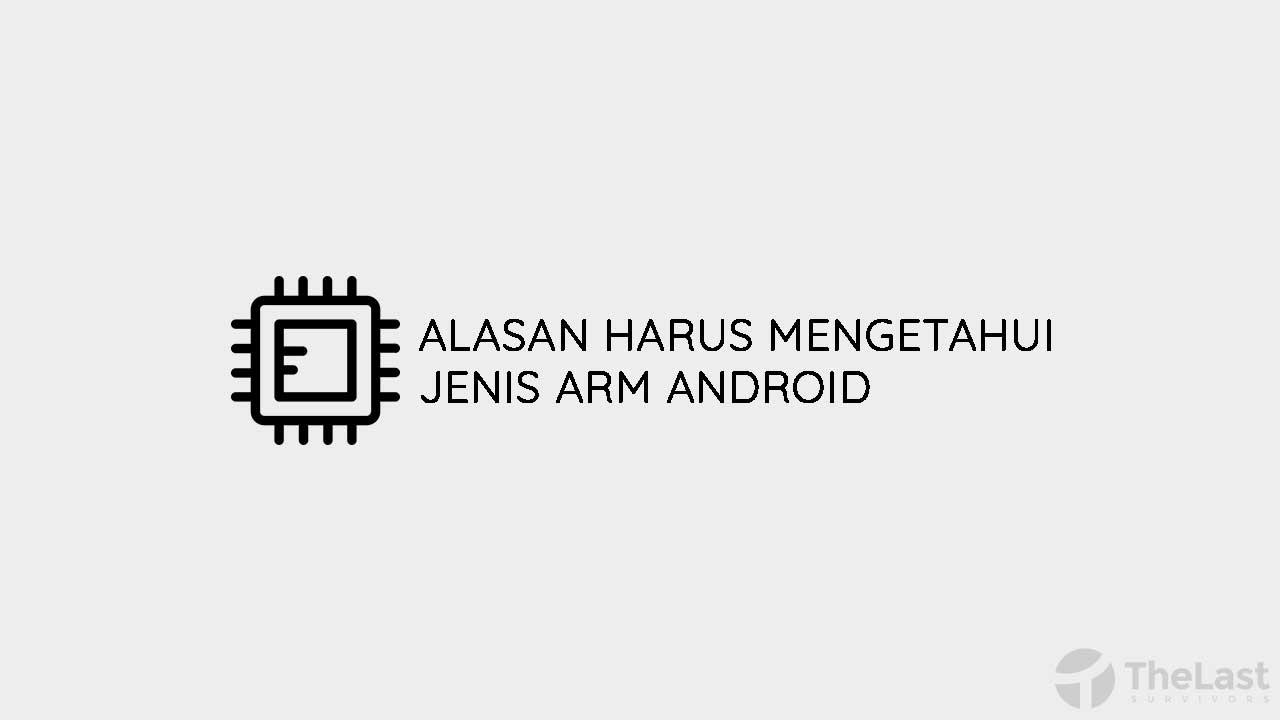 Alasan Harus Mengetahui Jenis Arm Android