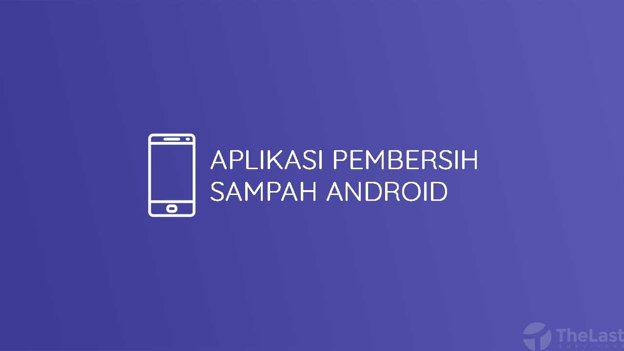 Aplikasi Pembersih Sampah Android