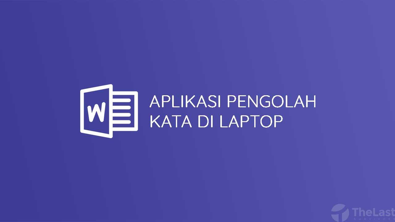 Aplikasi Pengolah Kata Untuk Laptop