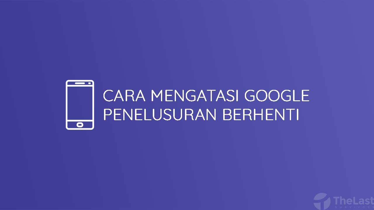 Cara Mengatasi Google Penelusuran Berhenti