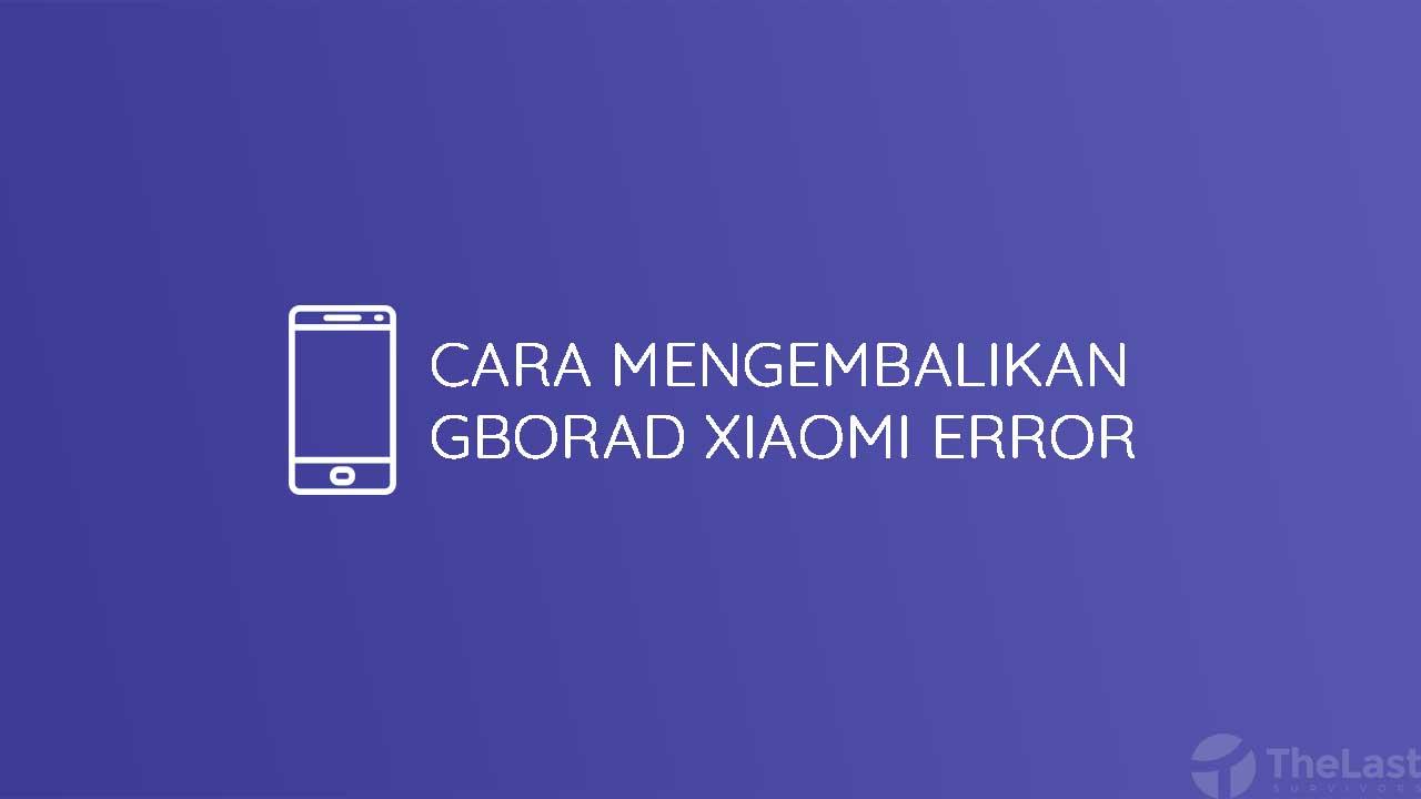 Cara Mengembalikan Gborad Xiaomi Yang Error