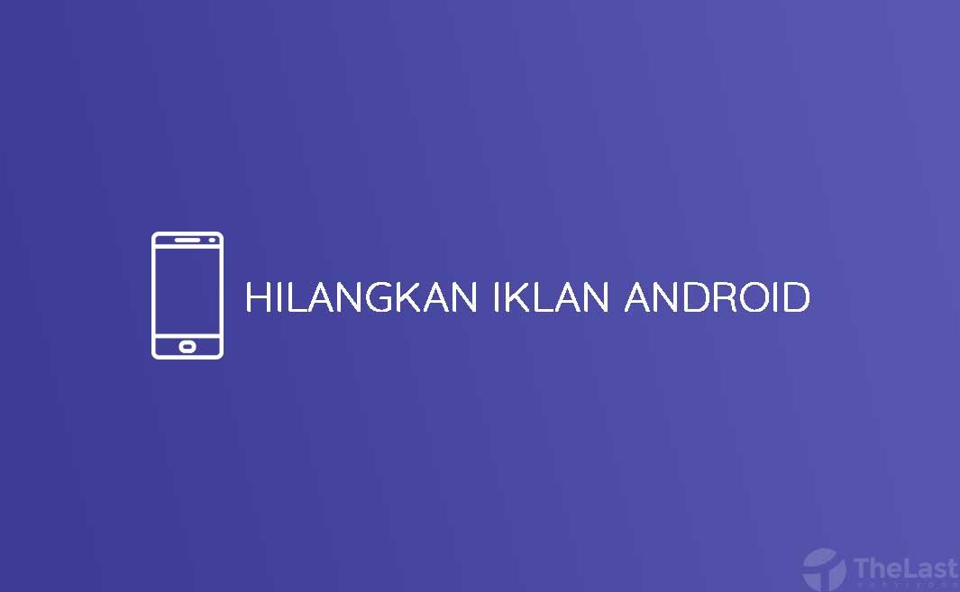 4 Cara Menghilangkan Iklan Di Android Penyebab Ciri