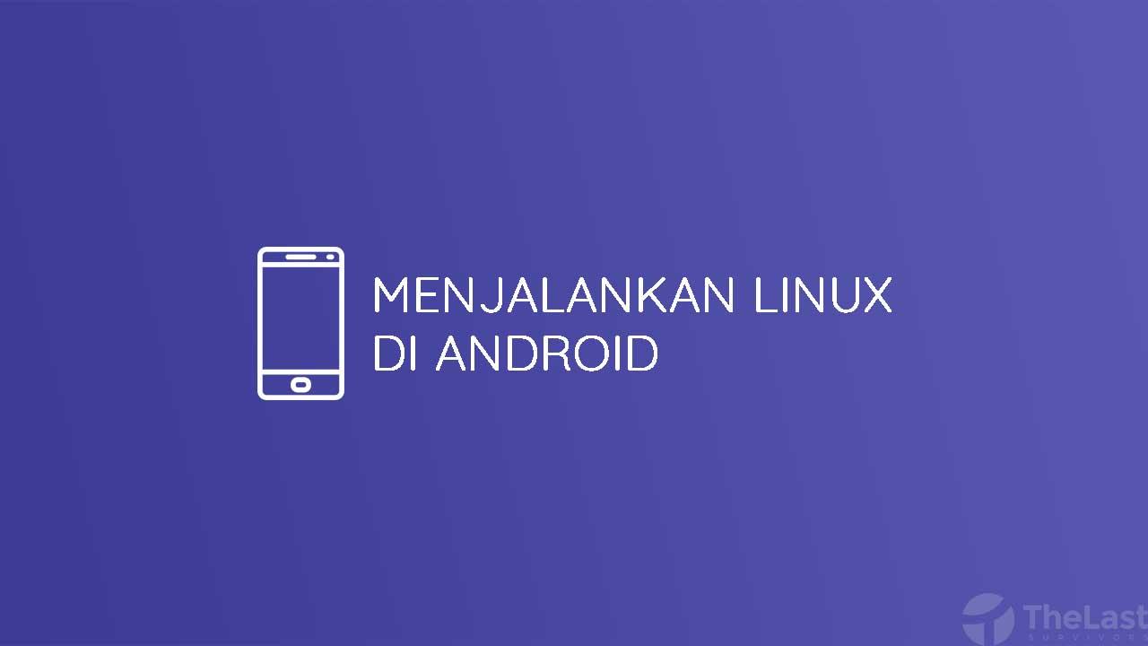 Menjalankan Linux Di Android