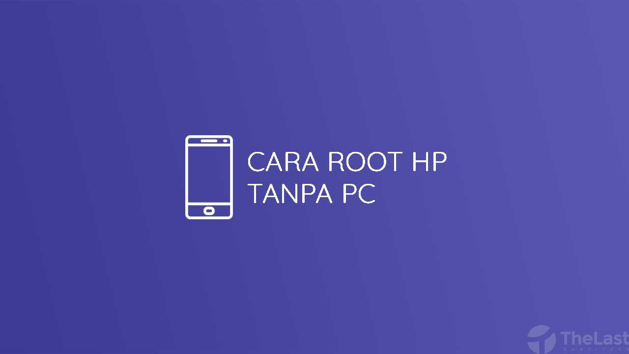 Cara Root Hp Tanpa Pc