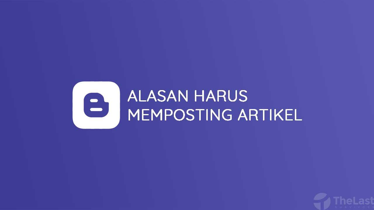 Alasan Harus Memposting Artikel