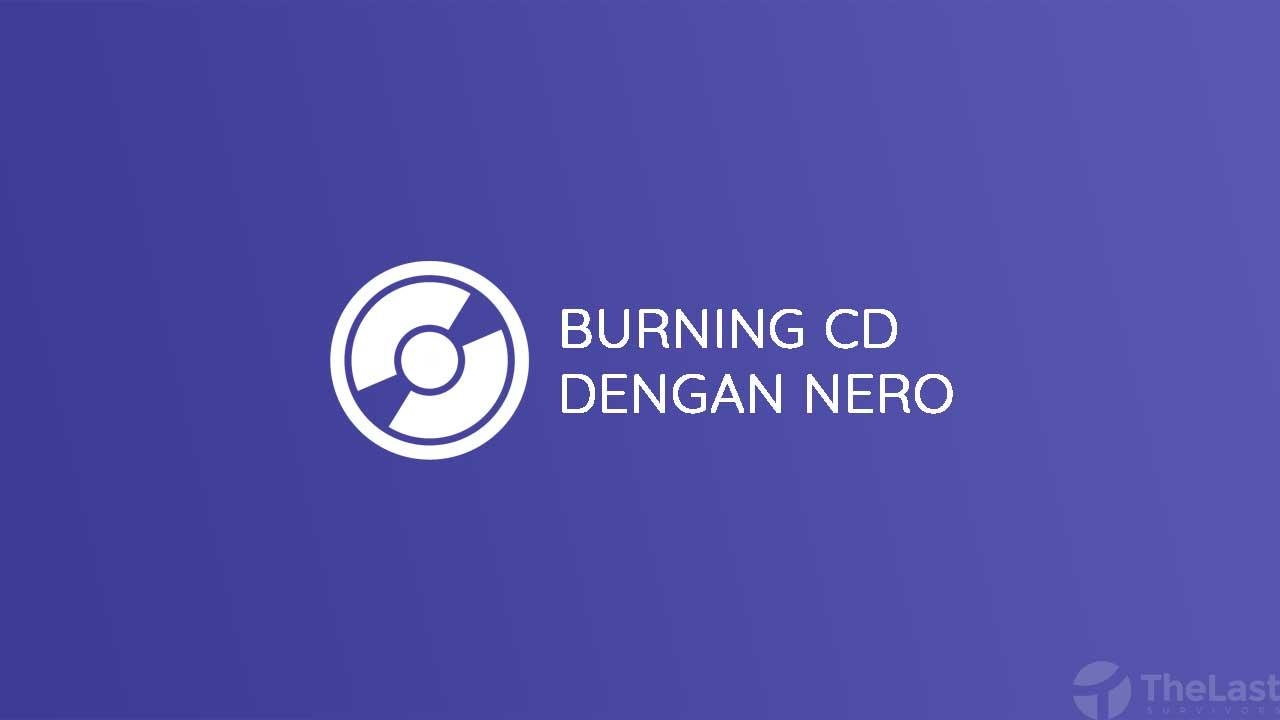 Cara Burning CD dengan Nero