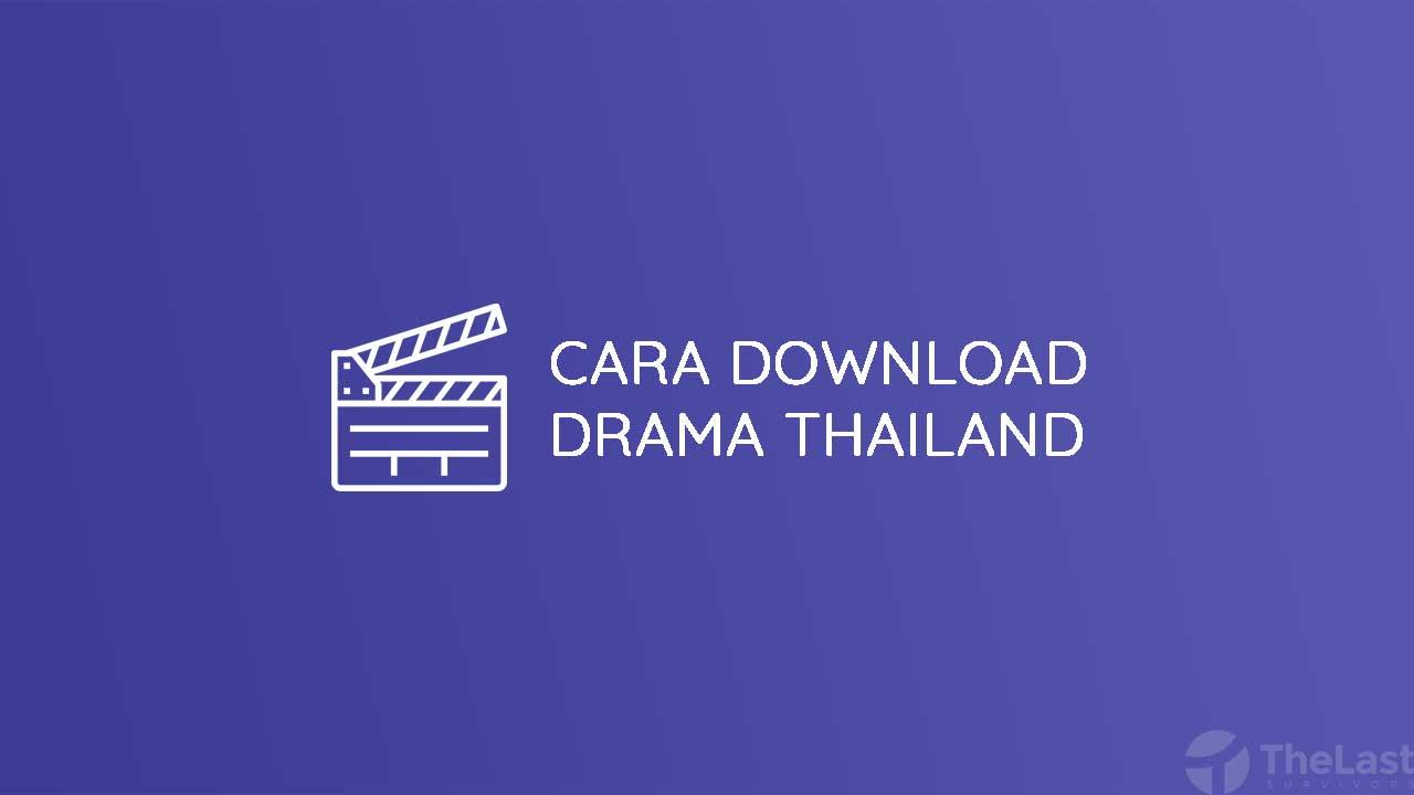 Cara Download Drama Thailand