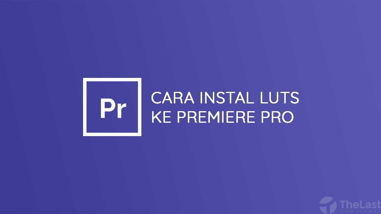 Cara Instal LUTs ke Premiere Pro