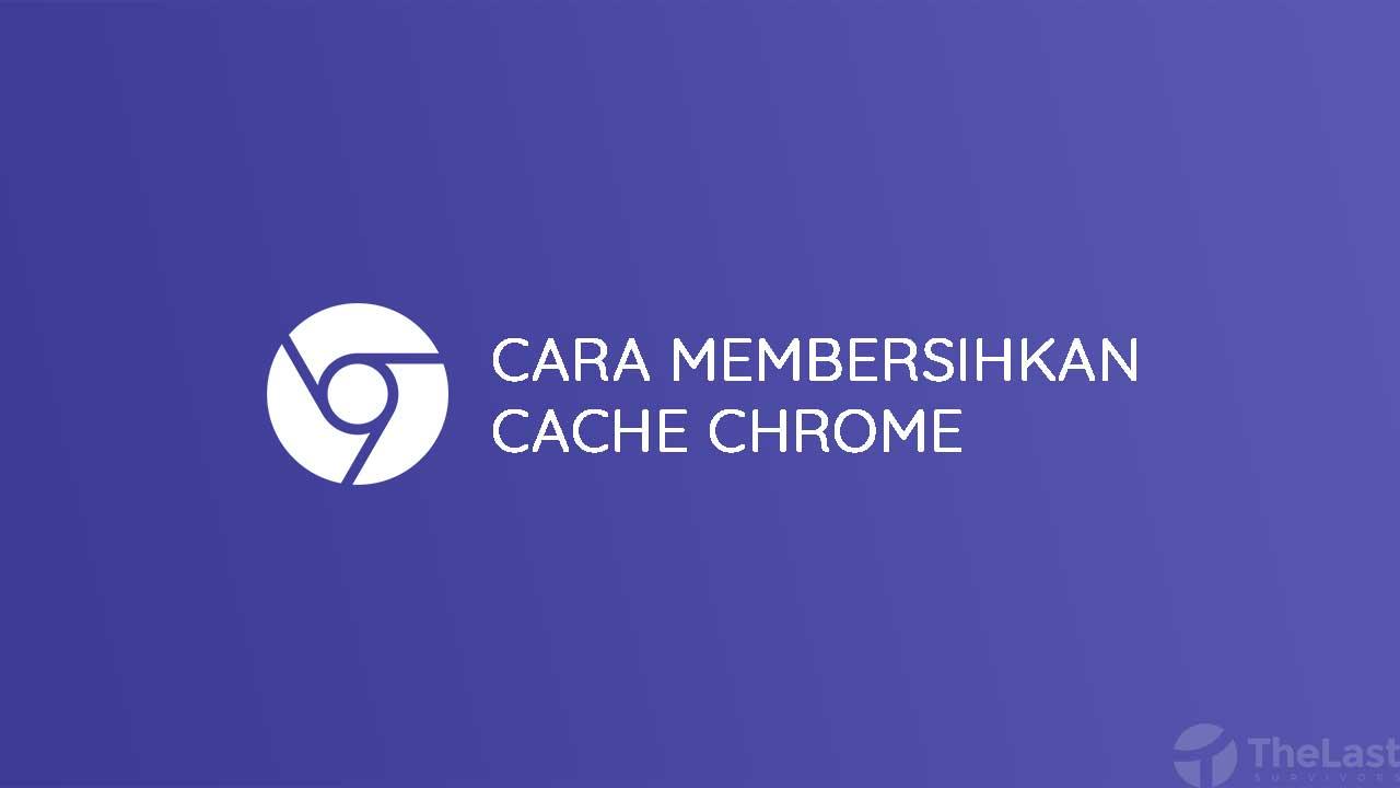 Cara Membersihkan Cache Di Chrome