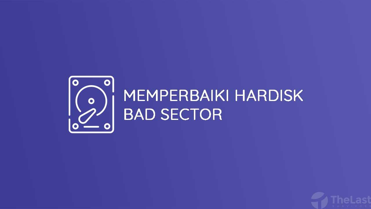 Cara Memperbaiki Hardisk Bad Sector