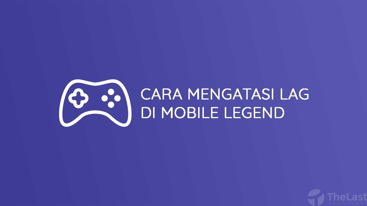 Cara Mengatasi Lag di Mobile Legend