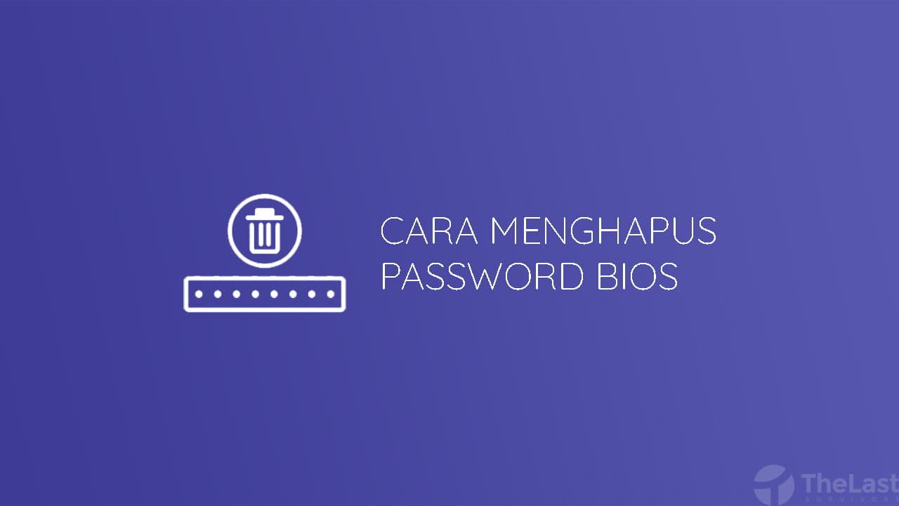 Cara Menghapus Password Bios
