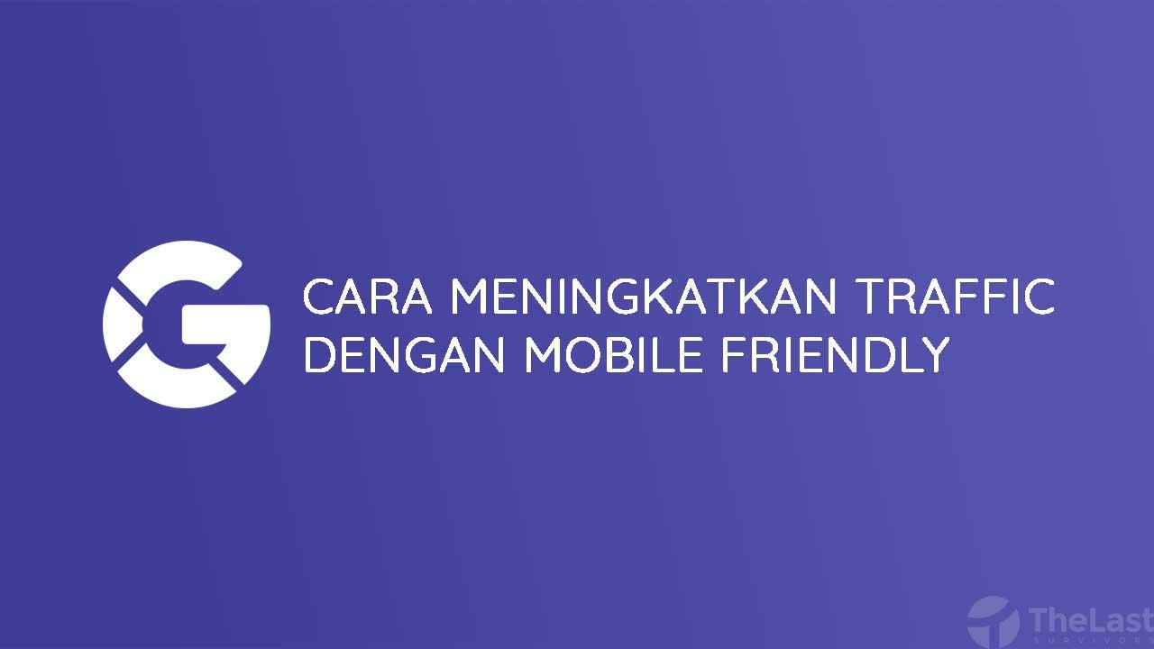 Cara Meningkatkan Traffic dengan Mobile Friendly