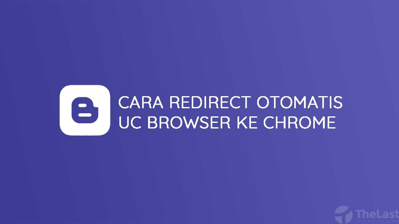 Cara Redirect Otomatis UC Browser ke Google Chrome
